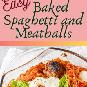 pin image with top image a closeup image of baked spaghetti and meatballs in a clear casserole dish baked with fresh baby mozzarella and garnished with genovese basil leaves bottom image being a tall overhead of the baked spaghetti casserole on light grey background