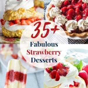35 plus Fabulous Strawberry Desserts that include baked favorites, no bake desserts, and frozen strawberry treats!