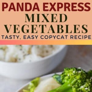 pin image with top photo being a square image taken from a side view of the panda express mixed vegetables served in a white bowl on a light background with a bowl of rice in the background and bottom photo a tall vertical image closeup angled from above of the steamed mixxed veggies made in this panda express copycat recipe