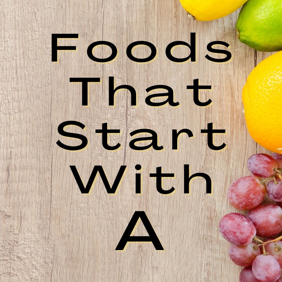 Foods that start with a in text on a wood grain background.