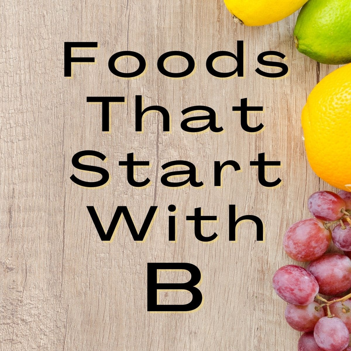 Foods that start with b text on a wood grain background.