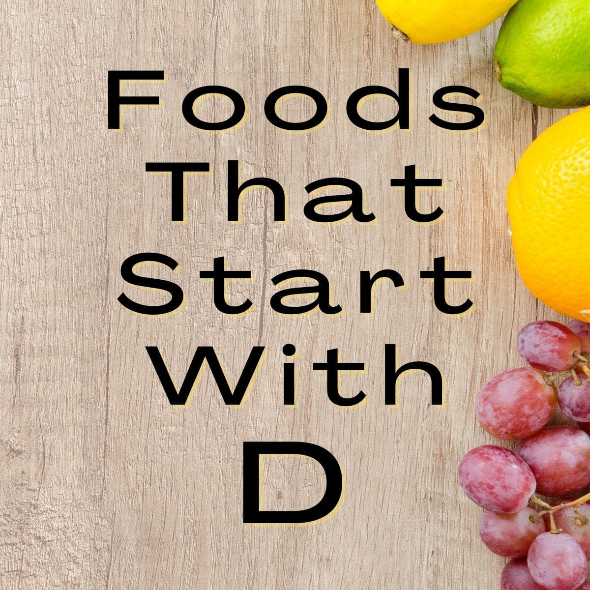 Foods that begin with the letter d text on a wood backgound.